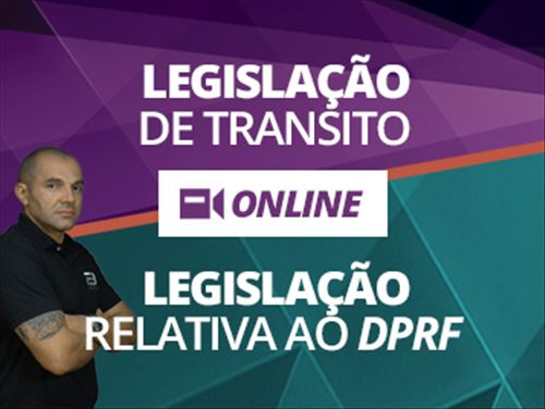 LEGISLAÇÂO DE TRÂNSITO E LEGISLAÇÃO RELATIVA AO DPRF