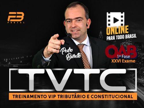 TVTC - TREINAMENTO VIP TRIBUTÁRIO E CONSTITUCIONAL ONLINE OAB 1ª FASE EXAME DE ORDEM