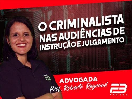 O CRIMINALISTA NAS AUDIÊNCIAS DE INSTRUÇÃO E JULGAMENTO ONLINE