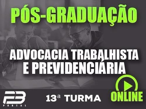 PÓS-GRADUAÇÃO ADVOCACIA TRABALHISTA E PREVIDENCIÁRIA ONLINE - 13ª TURMA