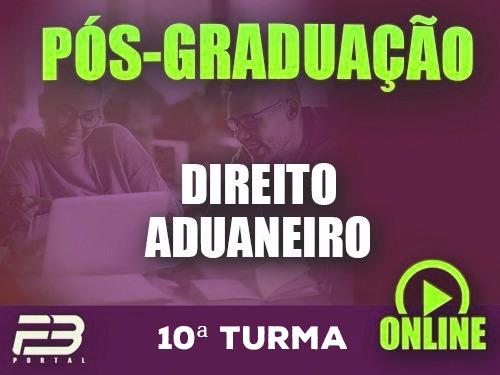 PÓS-GRADUAÇÃO DIREITO ADUANEIRO  ONLINE - 10ª TURMA