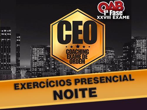 CEO EXERCÍCIOS OAB 1ª FASE XXVIII EXAME PRESENCIAL NOITE