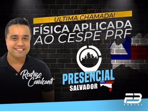 FISICA APLICADA AO CESPE PRF PRESENCIAL SALVADOR