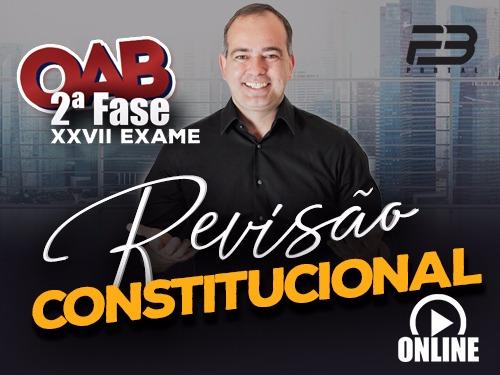 REVISÃO FINAL OAB 2ª FASE CONSTITUCIONAL XXVII EXAME ONLINE