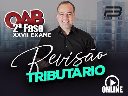 REVISÃO FINAL OAB 2ª FASE TRIBUTÁRIO XXVII EXAME ONLINE