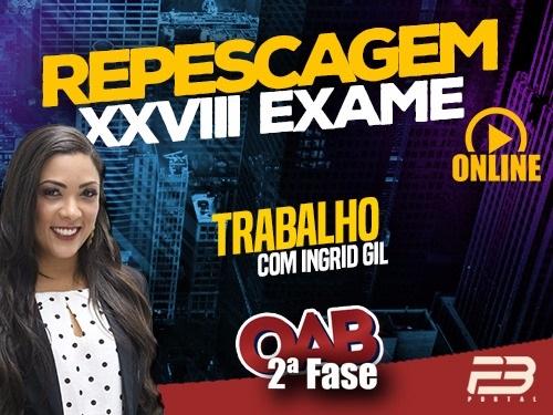 OAB 2ª FASE REPESCAGEM TRABALHO XXVIII EXAME ONLINE