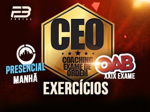 CEO EXERCÍCIOS OAB 1ª FASE XXIX EXAME PRESENCIAL MANHÃ