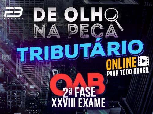 DE OLHO NA PEÇA  AULÃO 2ª FASE XXVIII EXAME TRIBUTÁRIO ONLINE