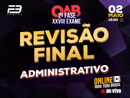 REVISÃO FINAL OAB 2ª FASE ADMINISTRATIVO XXVIII EXAME ONLINE