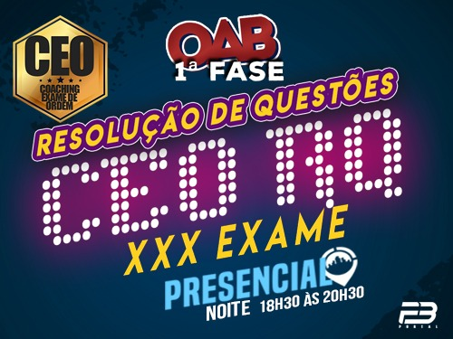CEO RQ OAB 1ª FASE XXX EXAME - PRESENCIAL NOITE