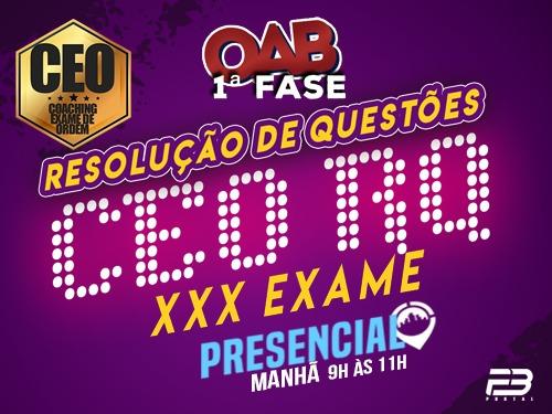 CEO RQ OAB 1ª FASE XXX EXAME - PRESENCIAL MANHÃ