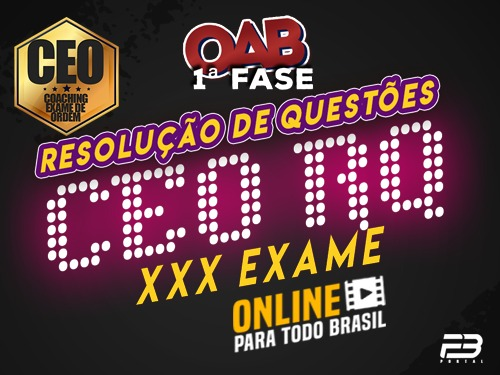 CEO RQ OAB 1ª FASE XXX EXAME ONLINE