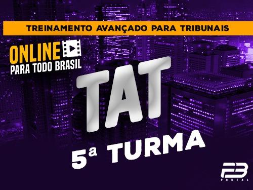 TAT - TREINAMENTO AVANÇADO PARA TRIBUNAIS 5ª TURMA
