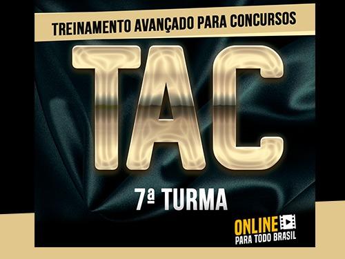 TAC - TREINAMENTO AVANÇADO PARA CONCURSOS 7ª TURMA