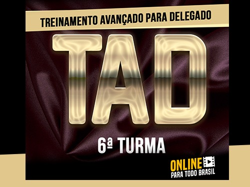 TAD - TREINAMENTO AVANÇADO PARA DELEGADO 6ª TURMA