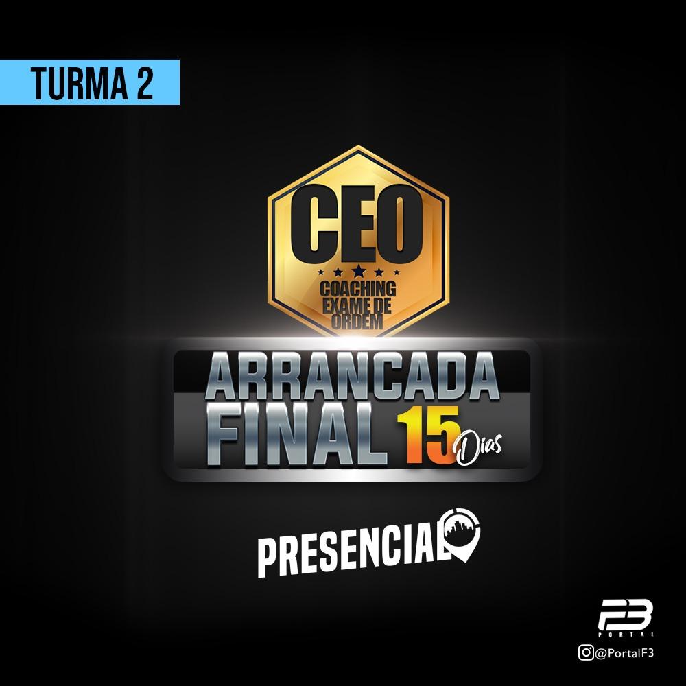 CEO COACHING EXAME DE ORDEM - ARRANCADA FINAL 15 DIAS - XXX EXAME PRESENCIAL TURMA 2