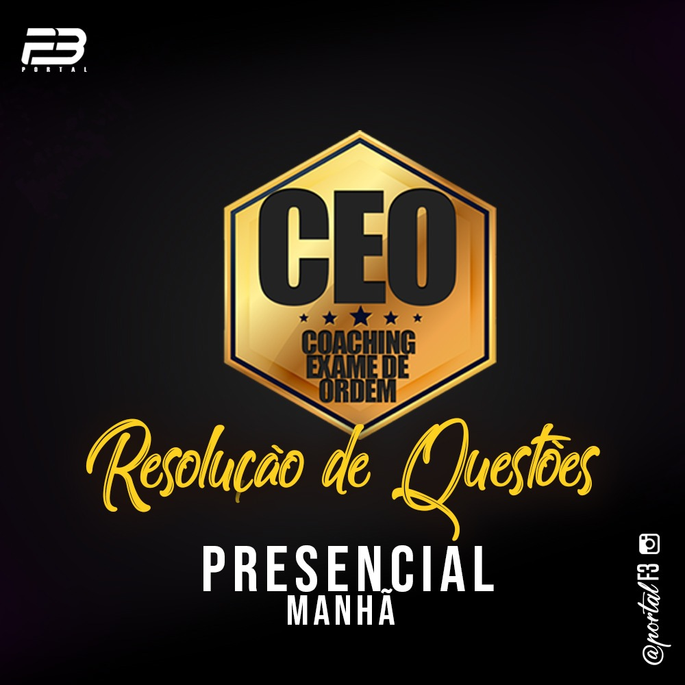 CEO RQ - OAB 1ª FASE XXXI EXAME - PRESENCIAL MANHÃ