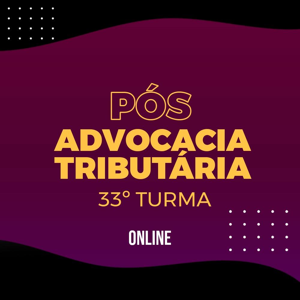 PÓS-GRADUAÇÃO ADVOCACIA TRIBUTÁRIA ONLINE - 33ª TURMA