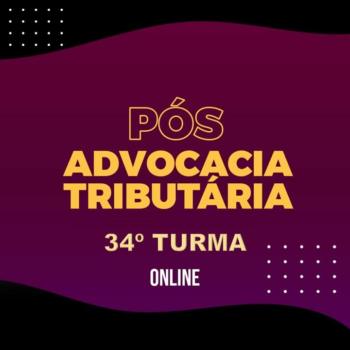PÓS-GRADUAÇÃO ADVOCACIA TRIBUTÁRIA ONLINE - 34ª TURMA