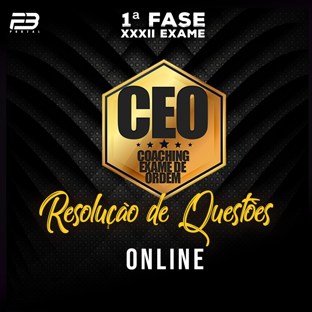 CEO RQ - OAB 1ª FASE XXXII EXAME - ONLINE