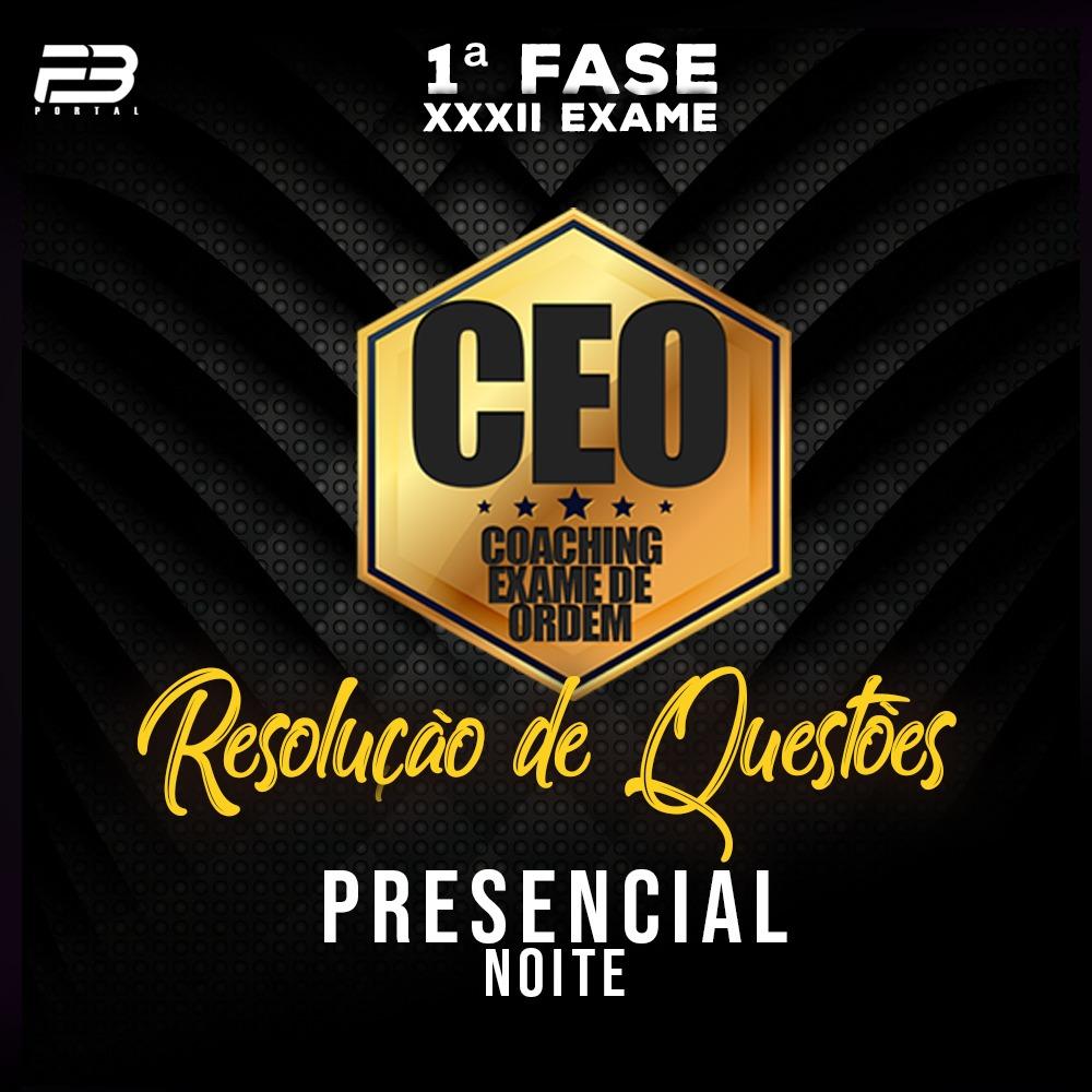 CEO RQ - OAB 1ª FASE XXXII EXAME - PRESENCIAL NOITE