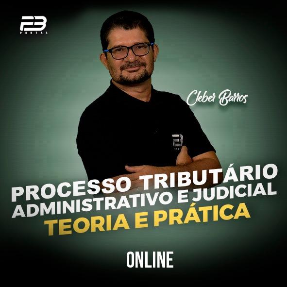 PROCESSO TRIBUTÁRIO- ADMINISTRATIVO E JUDICIAL  TEORIA E PRÁTICA - ONLINE