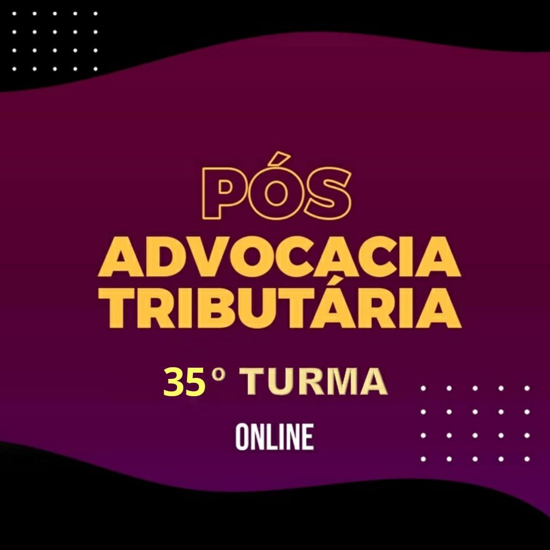 PÓS-GRADUAÇÃO ADVOCACIA TRIBUTÁRIA ONLINE - 35ª TURMA