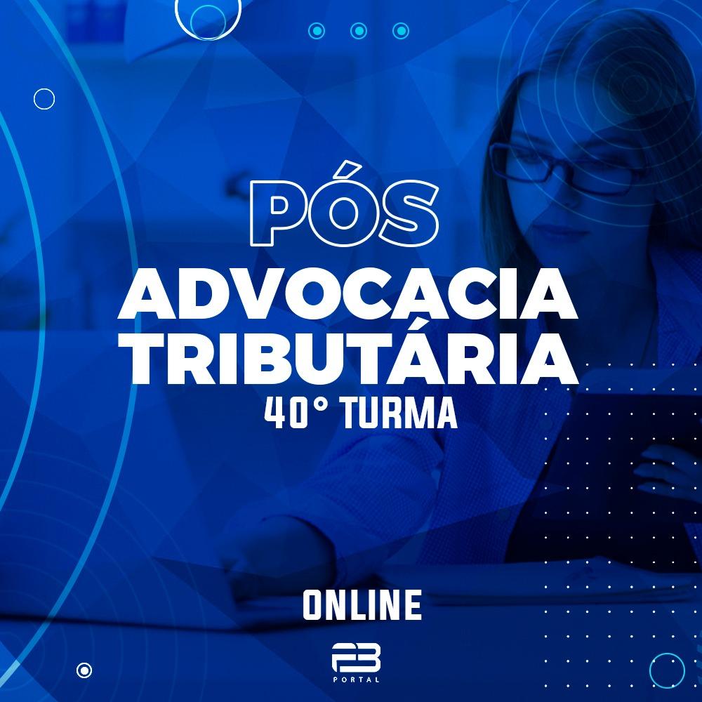 PÓS-GRADUAÇÃO ADVOCACIA TRIBUTÁRIA 40ª TURMA ONLINE