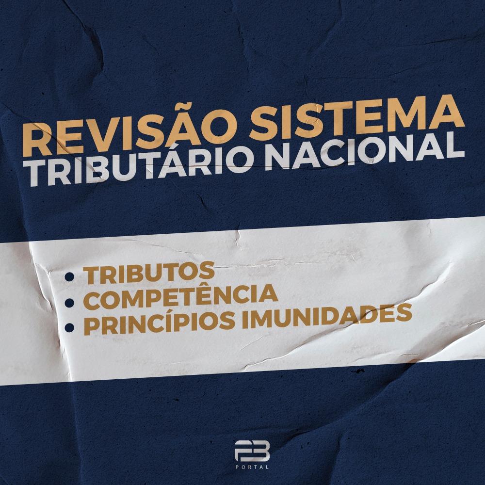 REVISÃO SISTEMA TRIBUTÁRIO NACIONAL: Tributos, Competência, Princípios e Imunidades