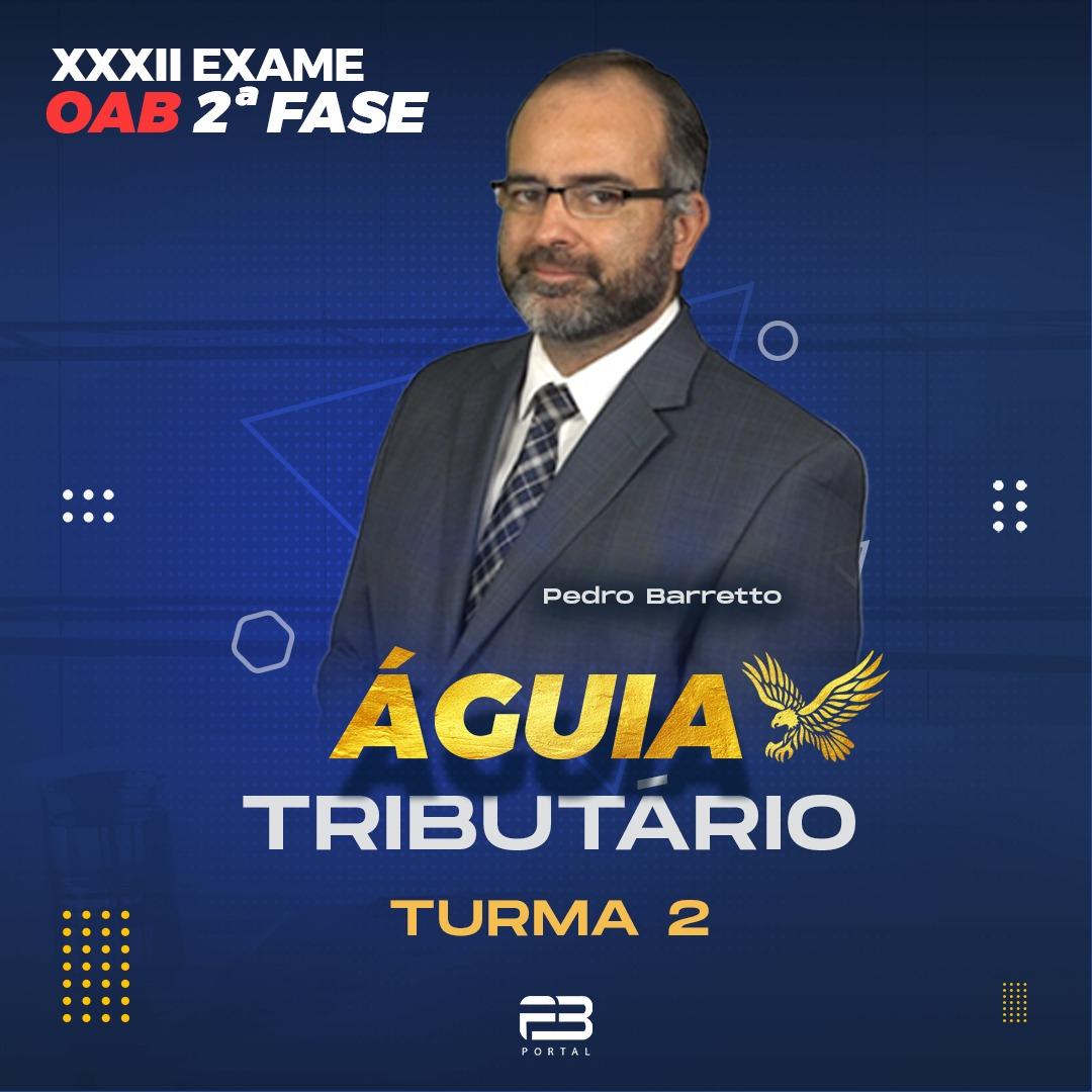OAB 2ª FASE ÁGUIA TRIBUTÁRIO XXXII EXAME - TURMA 2