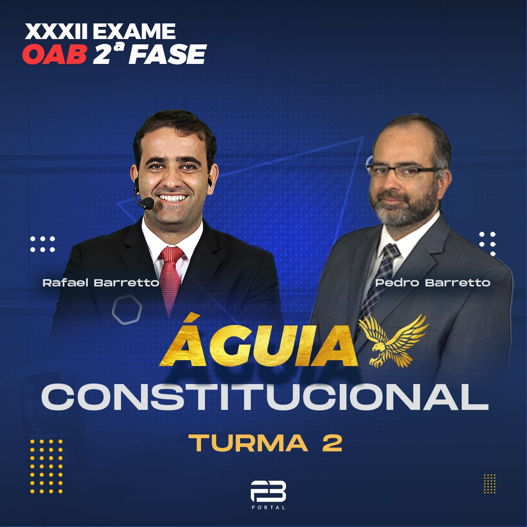 OAB 2ª FASE ÁGUIA CONSTITUCIONAL XXXII EXAME - TURMA 2