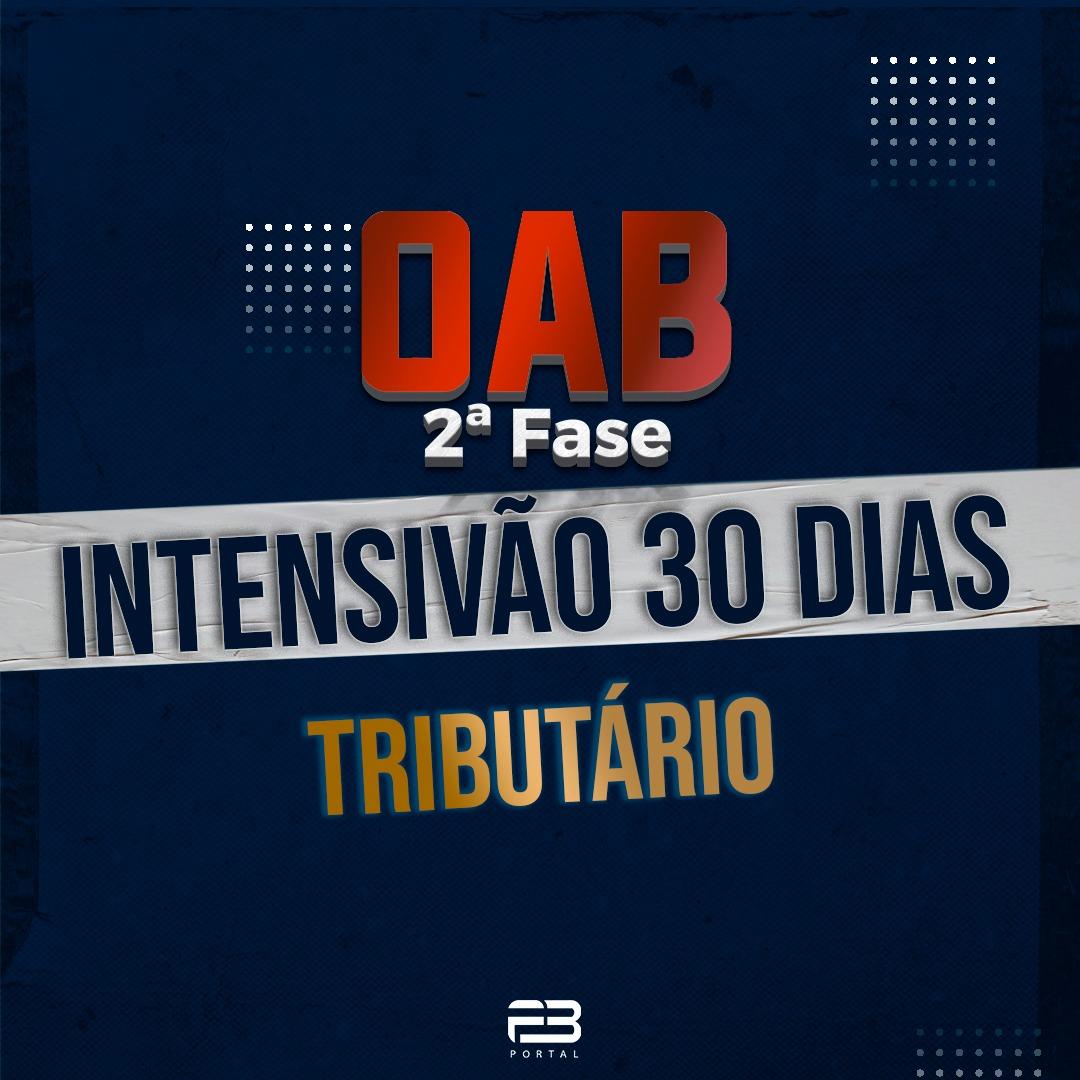 2ª FASE TRIBUTÁRIO - INTENSIVÃO 30 DIAS