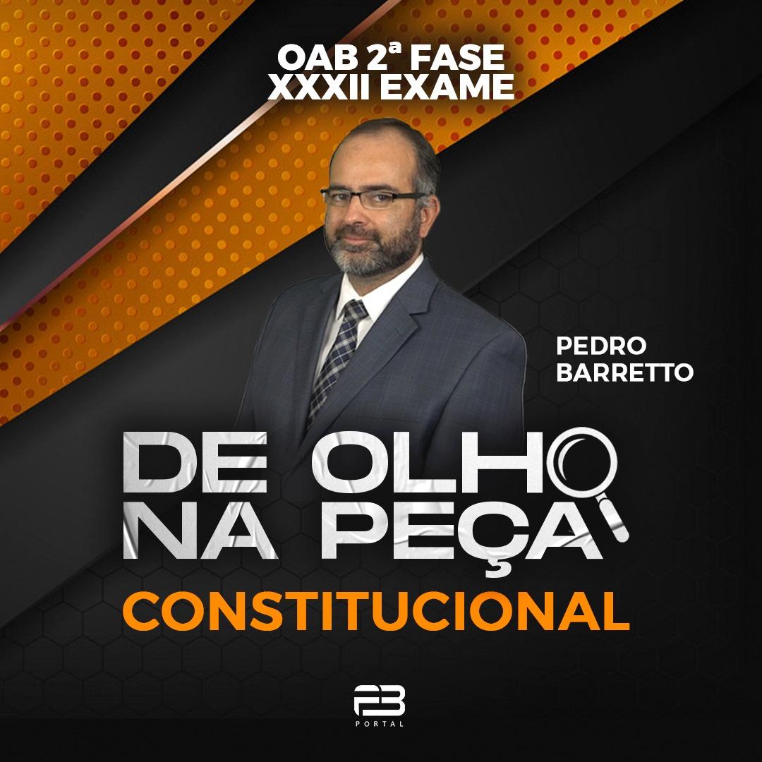 DE OLHO NA PEÇA 2ª FASE XXXII EXAME CONSTITUCIONAL ONLINE