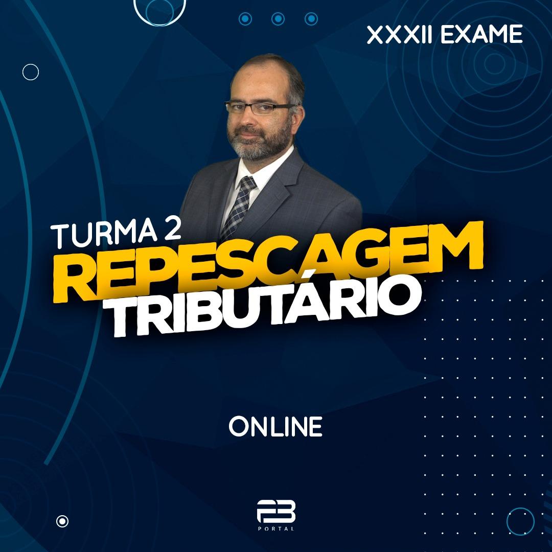 2ª FASE REPESCAGEM TRIBUTÁRIO - XXXII EXAME ONLINE TURMA 2