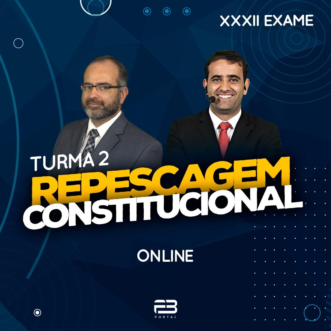 2ª FASE REPESCAGEM CONSTITUCIONAL - XXXII EXAME ONLINE TURMA 2