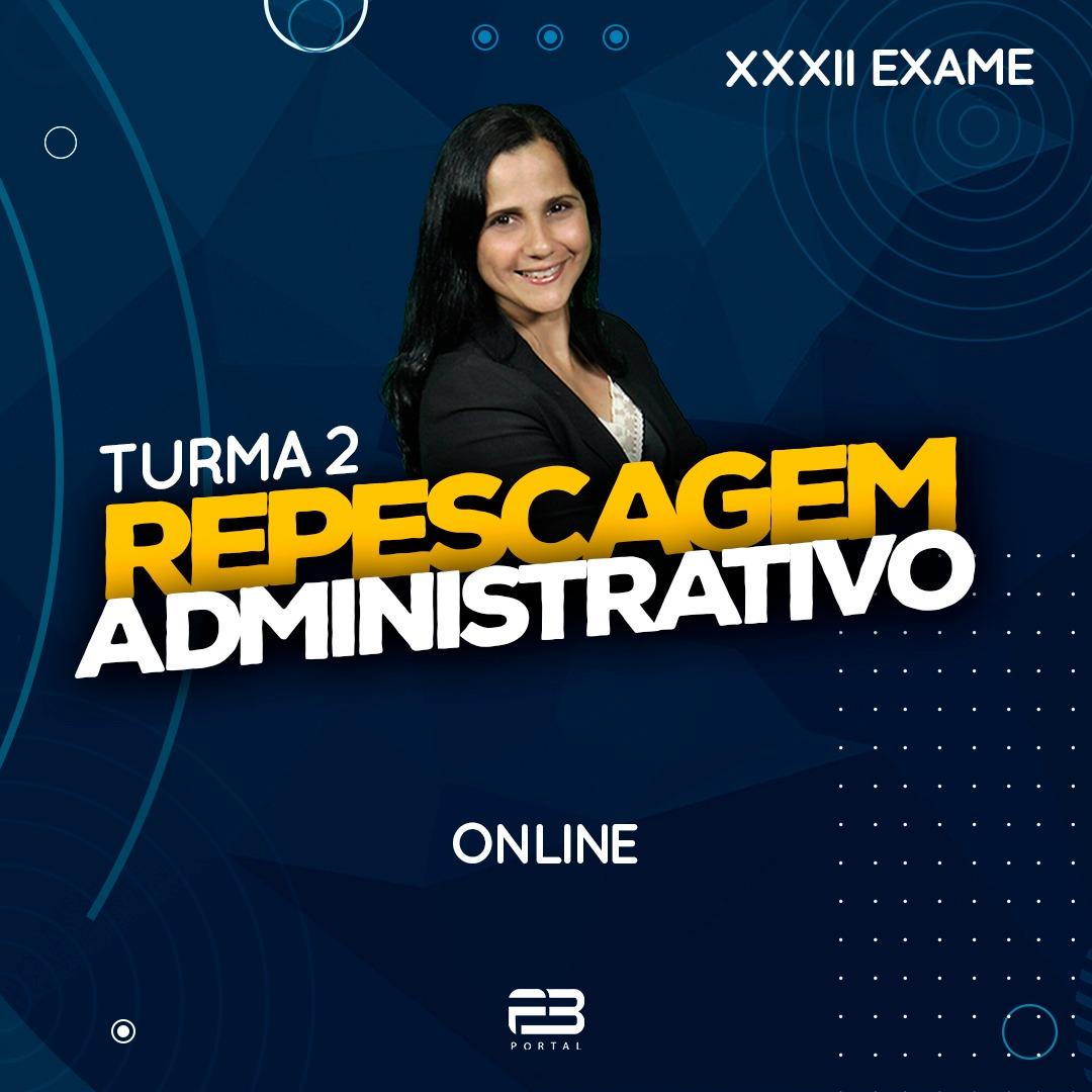 2ª FASE REPESCAGEM ADMINISTRATIVO - XXXII EXAME ONLINE TURMA 2