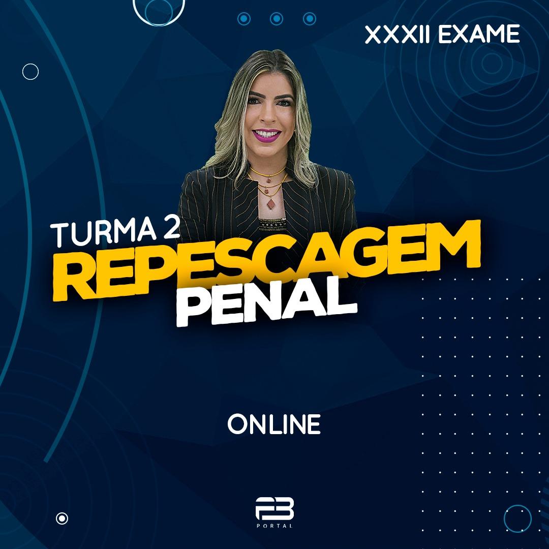 2ª FASE REPESCAGEM PENAL - XXXII EXAME ONLINE TURMA 2