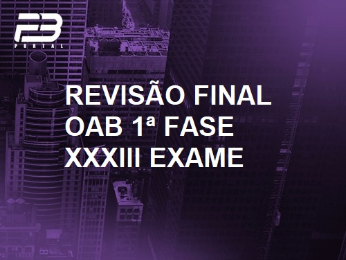 REVISÃO FINAL - OAB 1º FASE XXXIII EXAME
