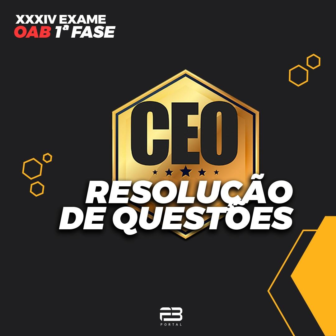 CEO RESOLUÇÃO DE QUESTÕES XXXIV EXAME OAB 1ª FASE - 2022