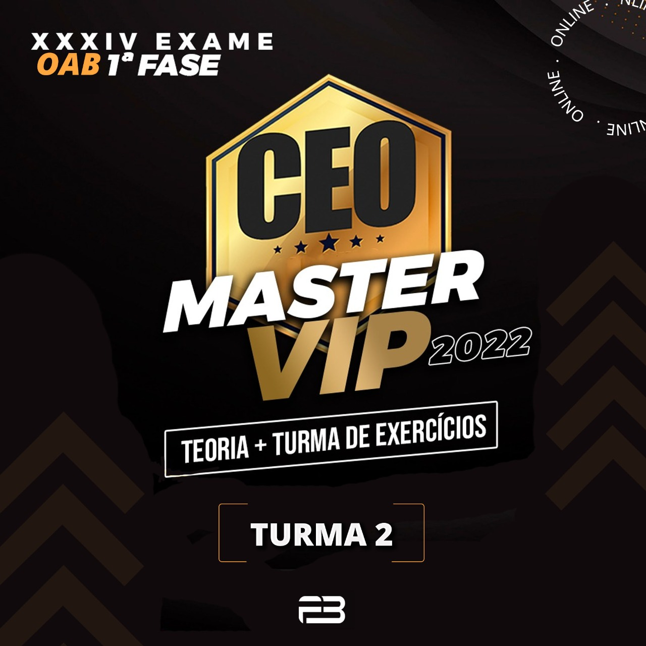 CEO MASTER VIP TURMA 2 - TEORIA + QUESTÕES - XXXIV EXAME OAB 1ª FASE