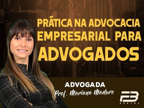 CURSO DE PRÁTICA NA ADVOCACIA EMPRESARIAL PARA ADVOGADOS - ONLINE