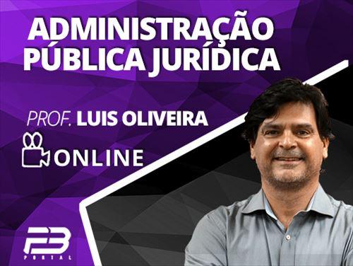 ADMINISTRAÇÃO PÚBLICA: ÁREA JURÍDICA - LUIS OLIVEIRA