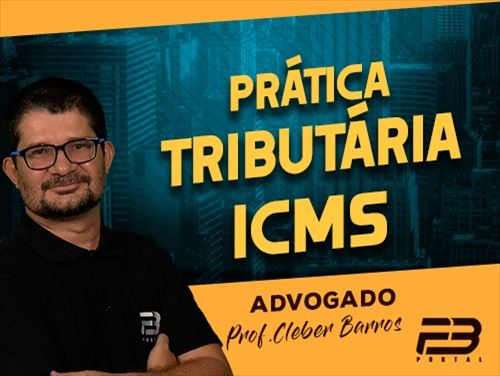 CURSO PRÁTICA TRIBUTÁRIA- ICMS  Online